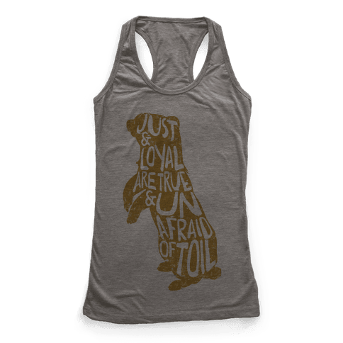 Just & Loyal Are True & Unafraid Of Toil (Hufflepuff) Racerback Tank Top