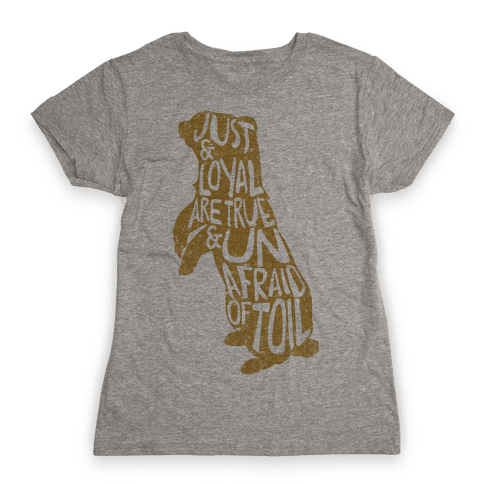 Just & Loyal Are True & Unafraid Of Toil (Hufflepuff) Womens T-Shirt