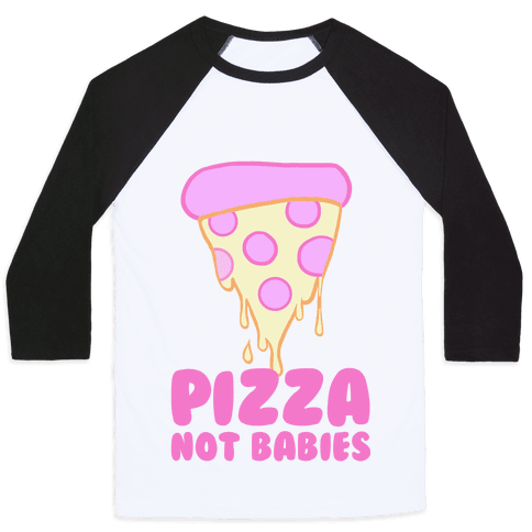 Pizza Not Babies Baseball Tee