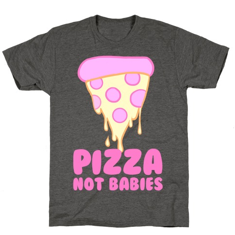 Pizza Not Babies T-Shirt