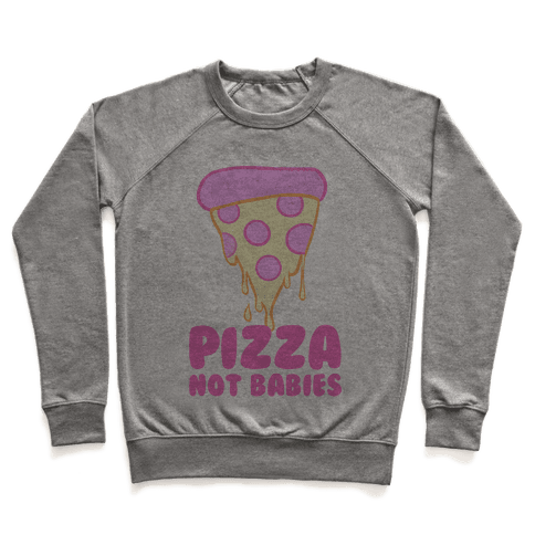 Pizza Not Babies Pullover