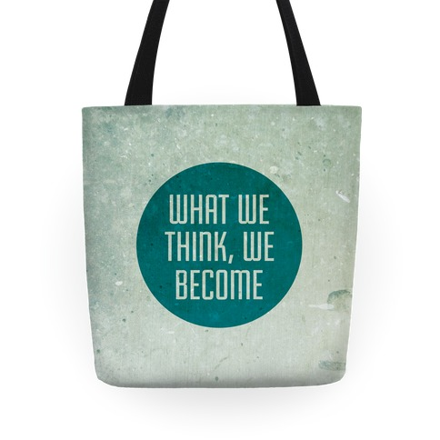 What We Think, We Become Tote