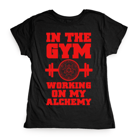 In the Gym Working on my Alchemy Womens T-Shirt