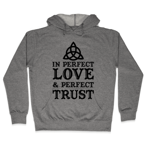 In Perfect Love and Perfect Trust Hooded Sweatshirt