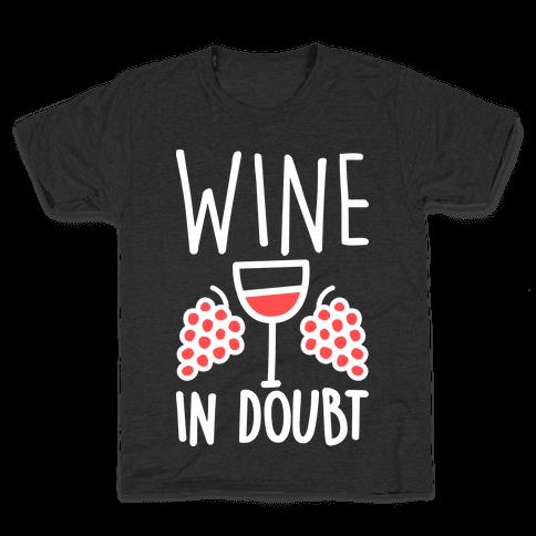 Wine In Doubt Kids T-Shirt