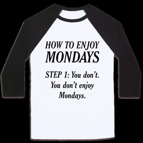 How to Enjoy Mondays Baseball Tee
