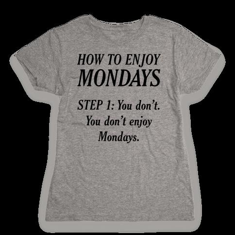 How to Enjoy Mondays Womens T-Shirt