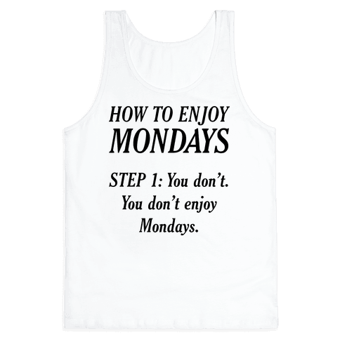 How to Enjoy Mondays