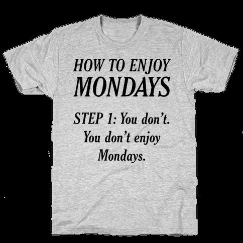 How to Enjoy Mondays Mens T-Shirt