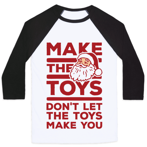 Make The Toys Don't Let The Toys Make You Baseball Tee