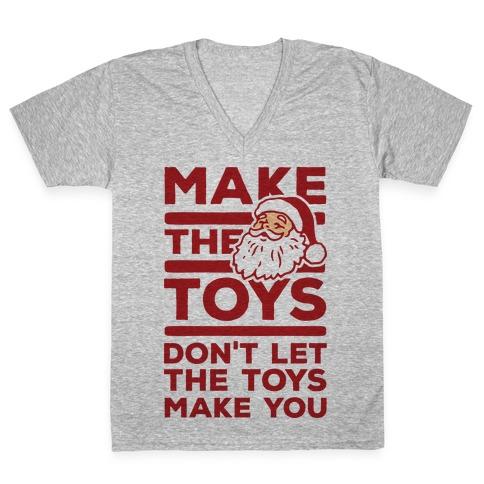Make The Toys Don't Let The Toys Make You V-Neck Tee Shirt