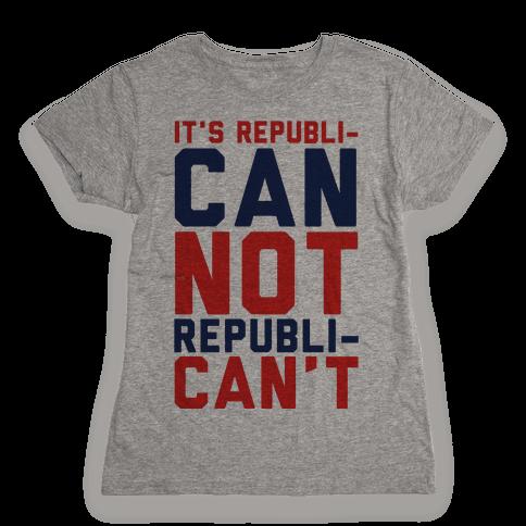 It's RepubliCAN Not RepubliCAN'T Womens T-Shirt