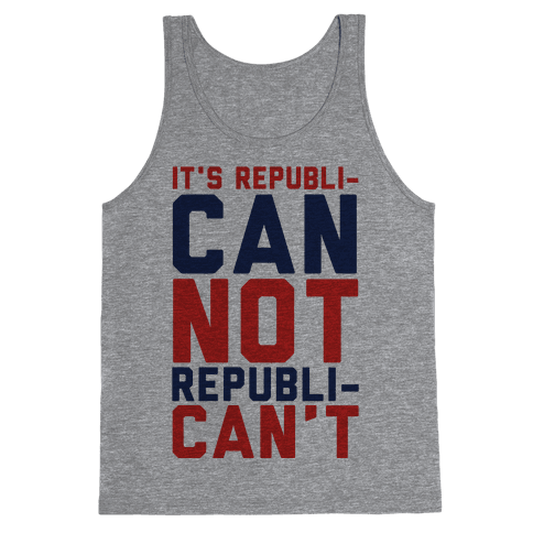 It's RepubliCAN Not RepubliCAN'T Tank Top