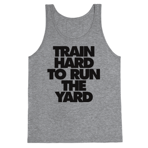 Train Hard To Run The Yard Tank Top