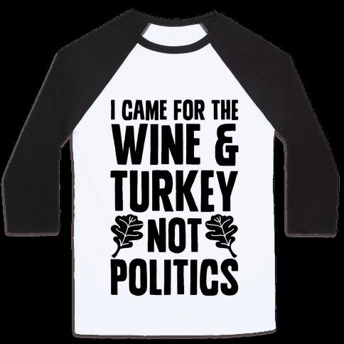 I Came For The Wine & Turkey Not Politics Baseball Tee