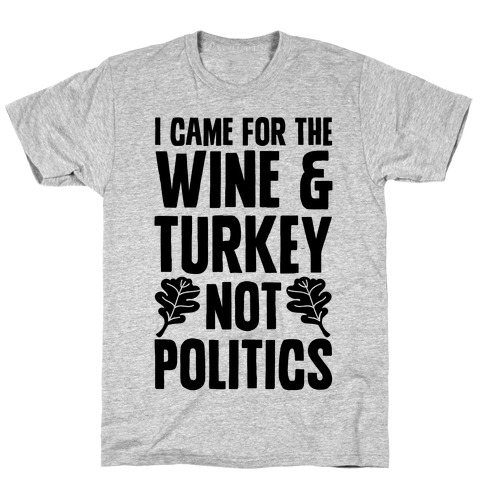 I Came For The Wine & Turkey Not Politics T-Shirt