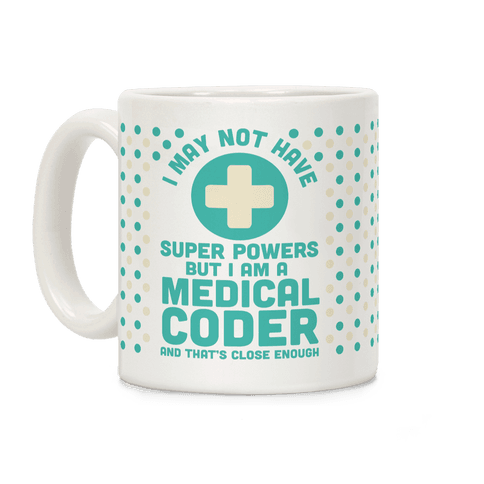 I May Not Have Super Powers but I Am a Medical Coder and that's Close Enough Coffee Mug