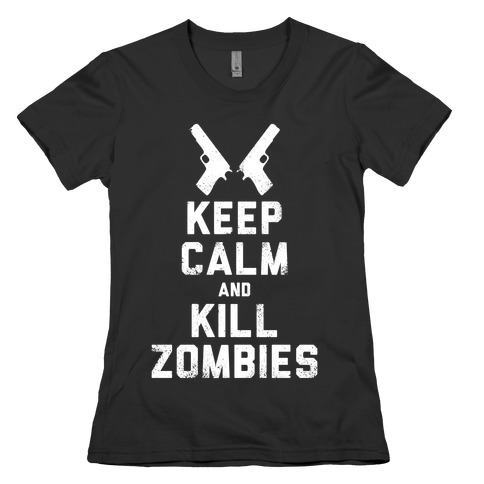 Keep Calm and Kill Zombies (White Ink) Womens T-Shirt