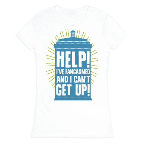 Help I've Fangasmed and I Can't Get Up Womens T-Shirt