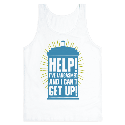 Help I've Fangasmed and I Can't Get Up Tank Top