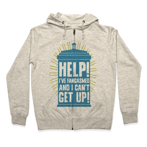 Help I've Fangasmed and I Can't Get Up Zip Hoodie