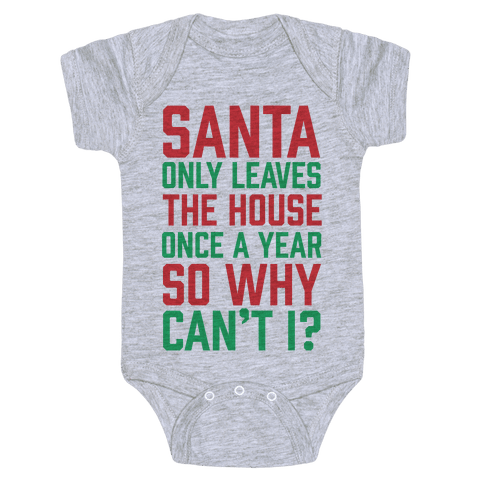Santa Only Leaves The House Once A Year So Why Can't I? Baby Onesy