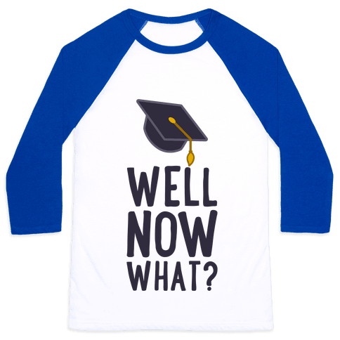 Well, Now What? Baseball Tee