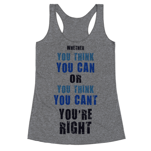 Whether You Think You Can or You Think You Can't, You're Right Racerback Tank Top