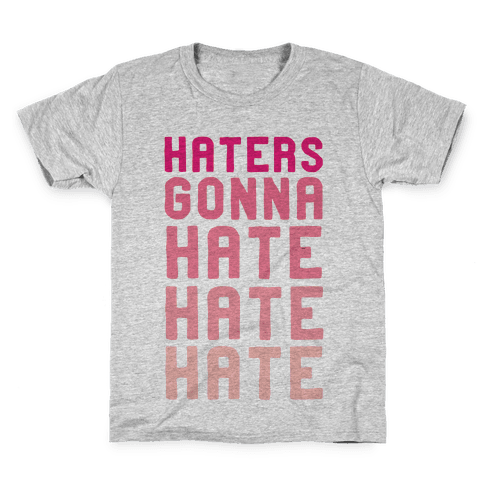 Haters Gonna Hate Hate Hate Kids T-Shirt