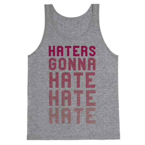 Haters Gonna Hate Hate Hate Tank Top