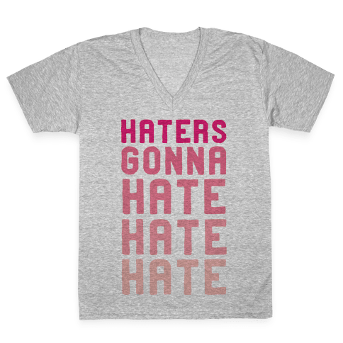 Haters Gonna Hate Hate Hate V-Neck Tee Shirt
