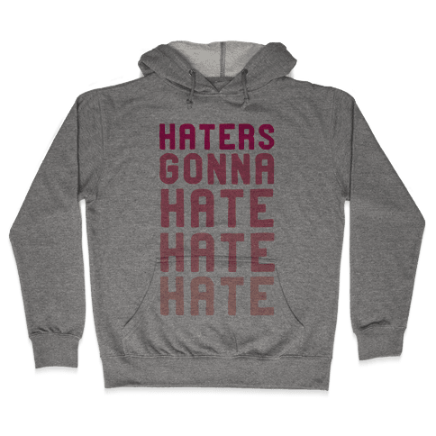 Haters Gonna Hate Hate Hate Hooded Sweatshirt