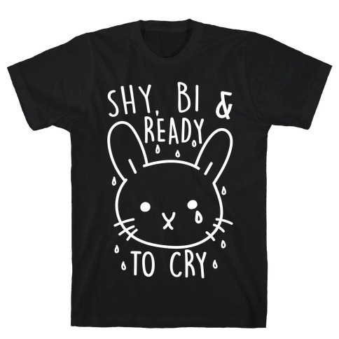 Shy, Bi and Ready To Cry T-Shirt