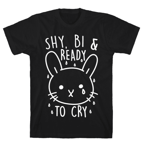Shy, Bi and Ready To Cry Mens T-Shirt