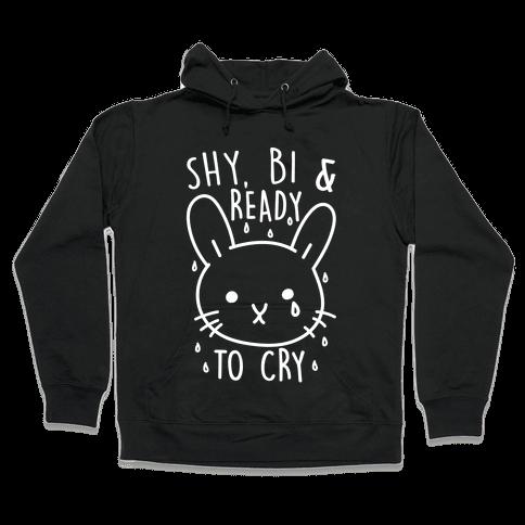 Shy, Bi and Ready To Cry Hooded Sweatshirt