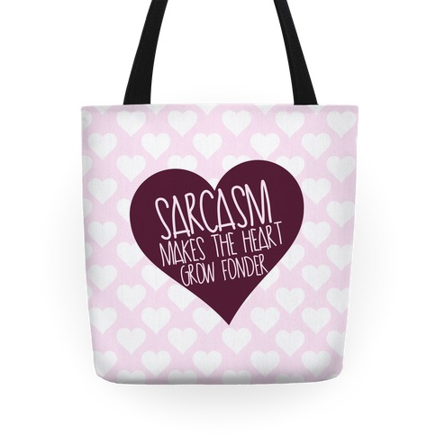 Sarcasm Makes The Heart Grow Fonder Tote Tote