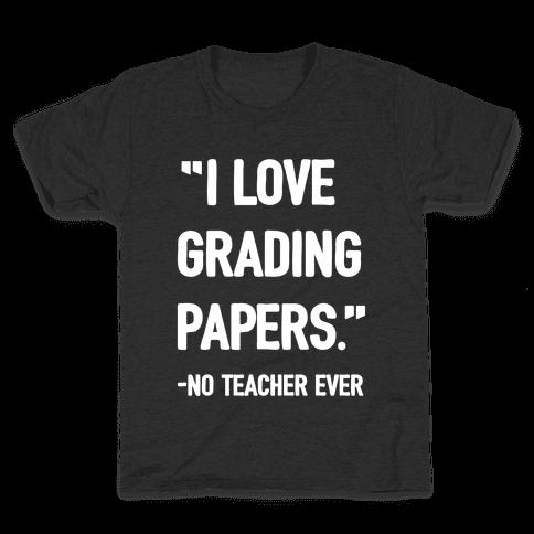 I Love Grading Papers Said No Teacher Ever Kids T-Shirt
