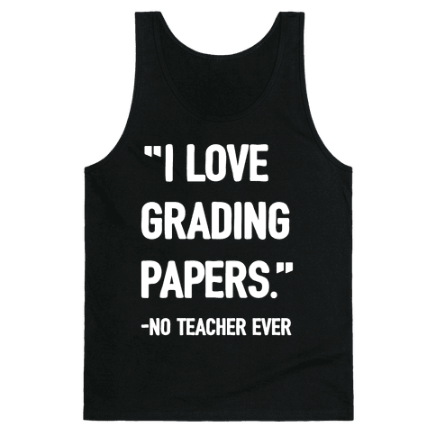I Love Grading Papers Said No Teacher Ever Tank Top