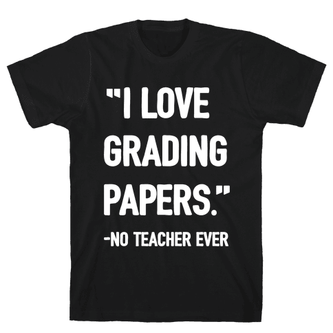 I Love Grading Papers Said No Teacher Ever