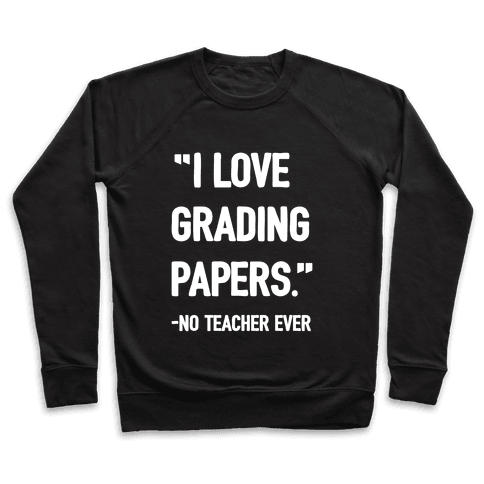 I Love Grading Papers Said No Teacher Ever Pullover