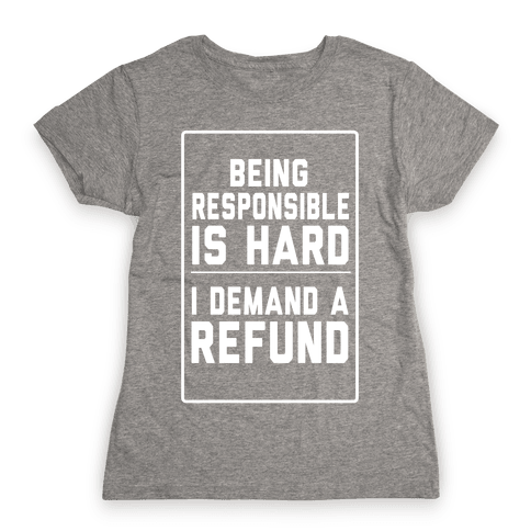 Being Responsible is HARD...(Juniors) Womens T-Shirt