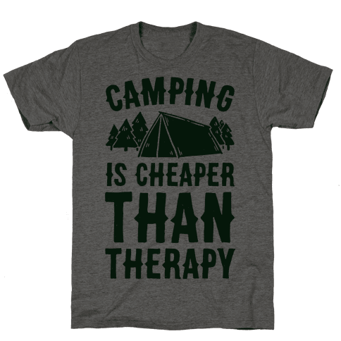 Camping It's Cheaper Than Therapy