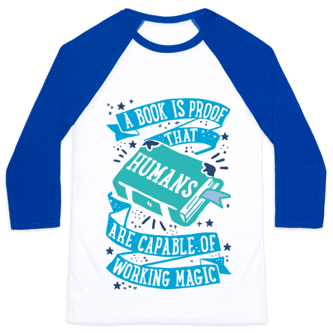 A Book Is Proof That Humans Are Capable Of Working Magic Baseball Tee