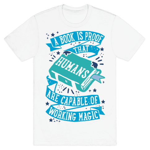 A Book Is Proof That Humans Are Capable Of Working Magic Mens T-Shirt