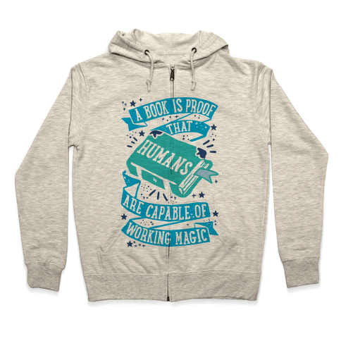 A Book Is Proof That Humans Are Capable Of Working Magic Zip Hoodie