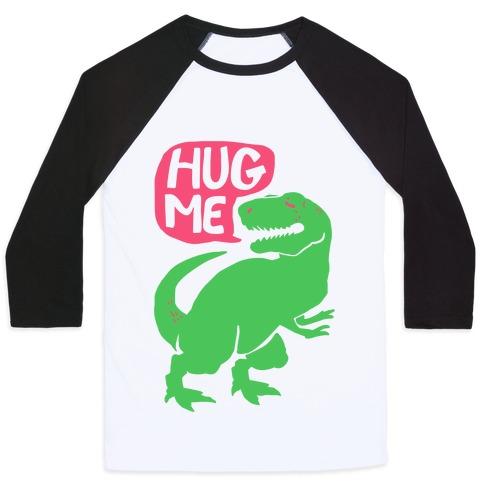 00d0e2568431 Hug Me Dinosaur (Part One) Baseball Tee   LookHUMAN