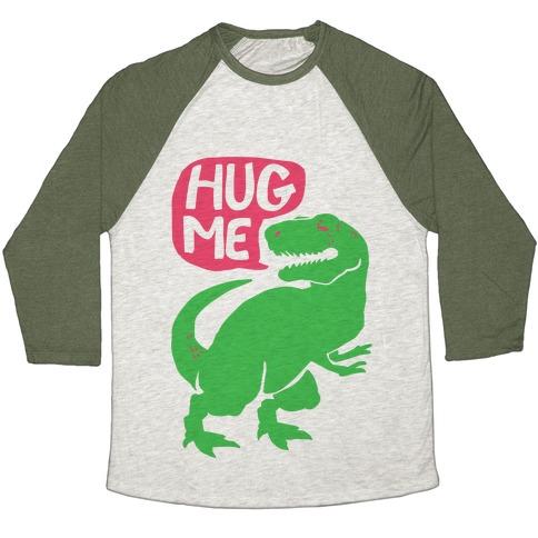 Hug Me Dinosaur (Part One) Baseball Tee