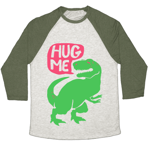 Hug Me Dinosaur (Part One) Baseball Tee