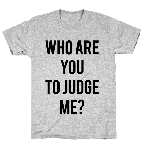 Who are You to Judge Me? Mens T-Shirt
