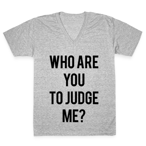 Who are You to Judge Me? V-Neck Tee Shirt